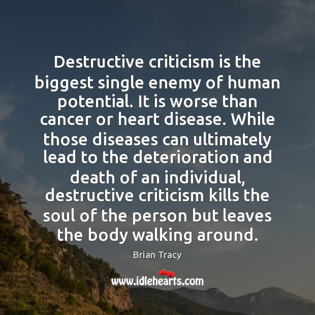Destructive criticism is the biggest single enemy of human potential. It is Image