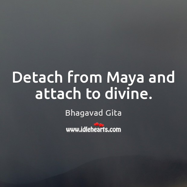 Image, Detach from Maya and attach to divine.