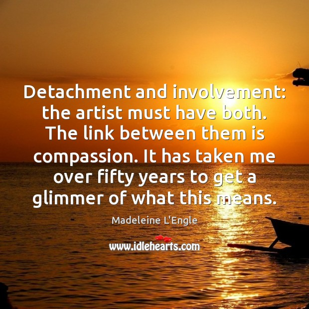 Detachment and involvement: the artist must have both. The link between them Image