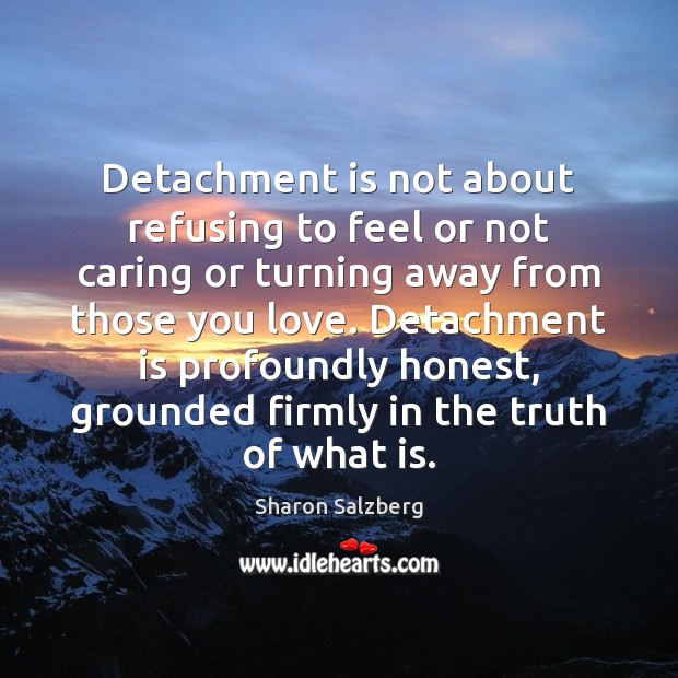 Detachment is not about refusing to feel or not caring or turning Image