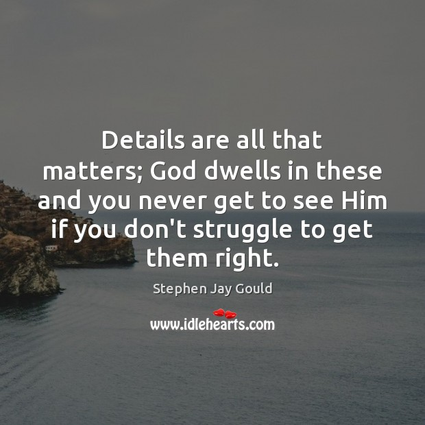 Details are all that matters; God dwells in these and you never Image
