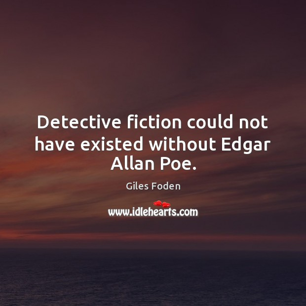 Image, Detective fiction could not have existed without Edgar Allan Poe.