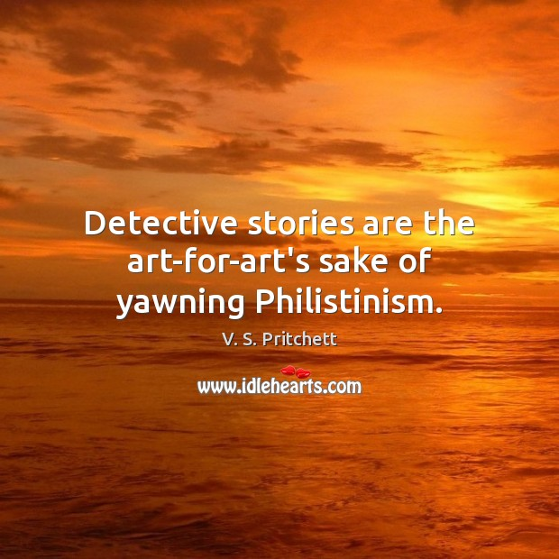 Image, Detective stories are the art-for-art's sake of yawning Philistinism.