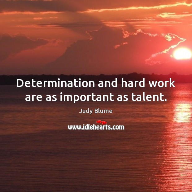 Determination and hard work are as important as talent. Image