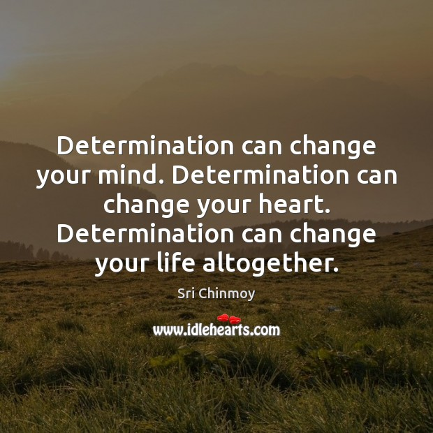 Determination can change your mind. Determination can change your heart. Determination can Image