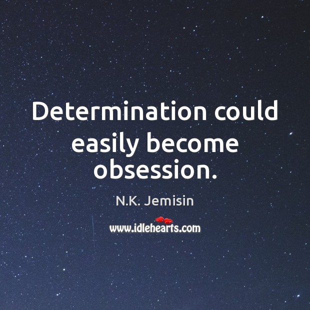 Image, Determination could easily become obsession.