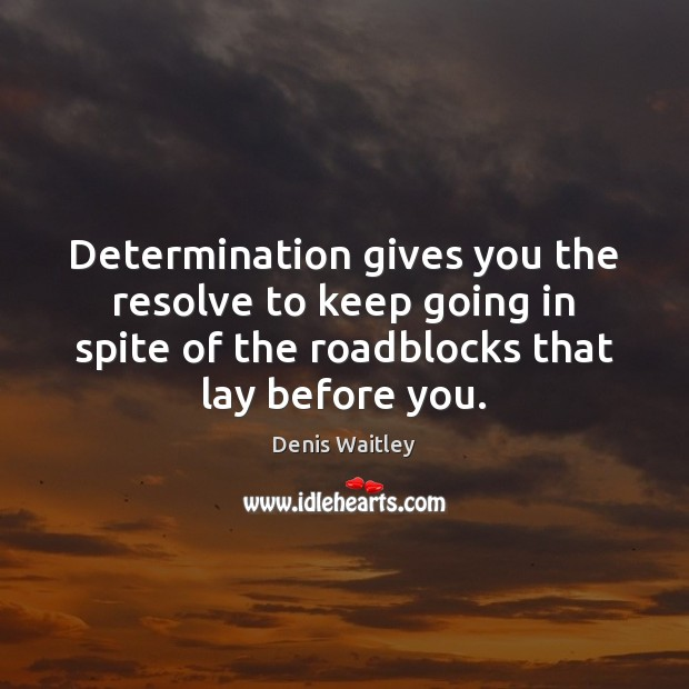 Image, Determination gives you the resolve to keep going in spite of the