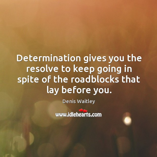 Image, Determination gives you the resolve to keep going in spite of the roadblocks that lay before you.