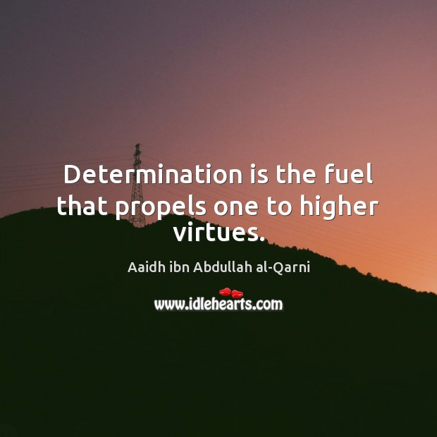 Image, Determination is the fuel that propels one to higher virtues.