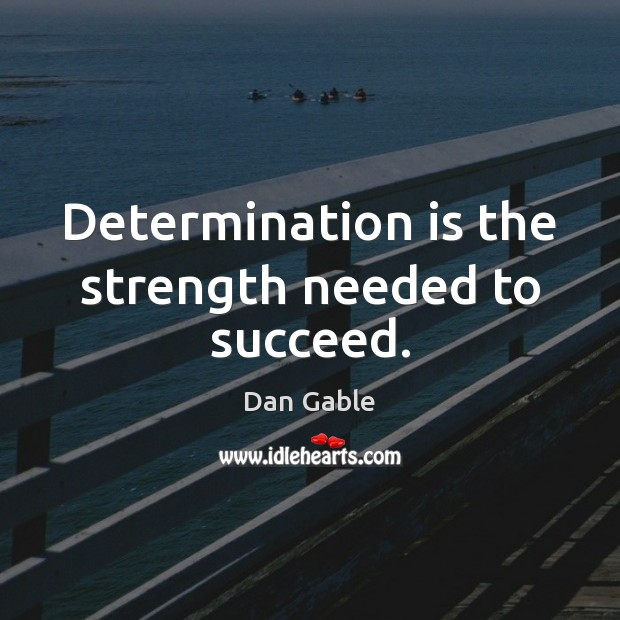 Determination is the strength needed to succeed. Dan Gable Picture Quote