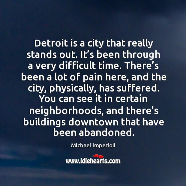 Detroit is a city that really stands out. It's been through a very difficult time. Image