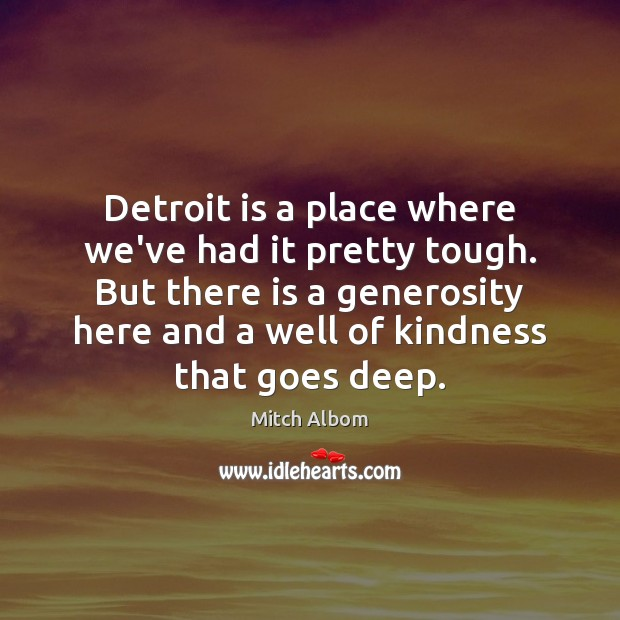 Detroit is a place where we've had it pretty tough. But there Mitch Albom Picture Quote