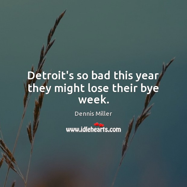 Detroit's so bad this year they might lose their bye week. Image