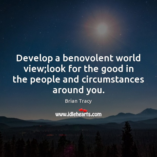 Develop a benovolent world view;look for the good in the people Image