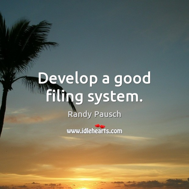 Develop a good filing system. Image