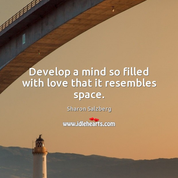 Develop a mind so filled with love that it resembles space. Image
