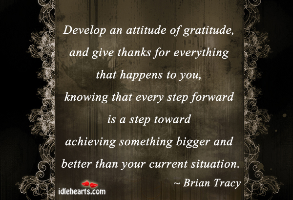 Develop An Attitude Of Gratitude,  And Give Thanks For…