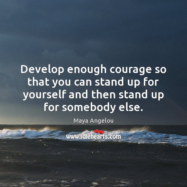 Image, Develop enough courage so that you can stand up for yourself and