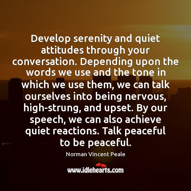 Develop serenity and quiet attitudes through your conversation. Depending upon the words Norman Vincent Peale Picture Quote