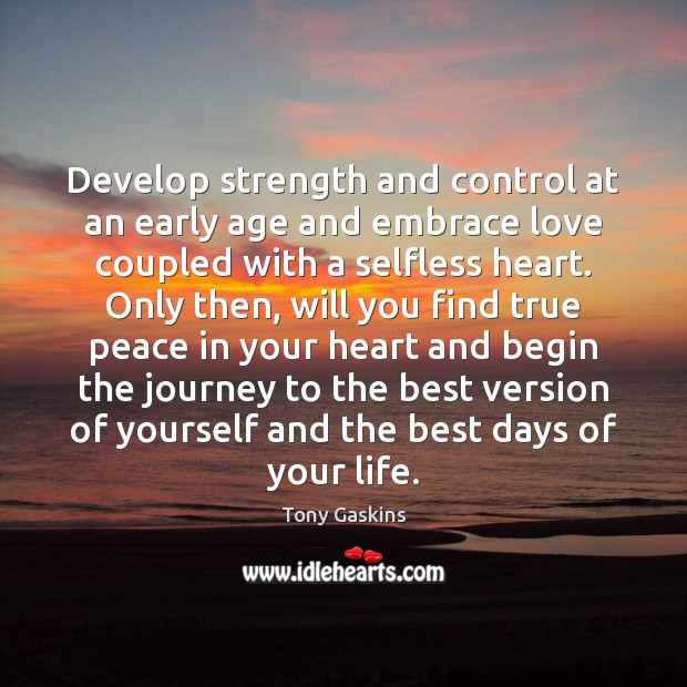 Develop strength and control at an early age and embrace love coupled Tony Gaskins Picture Quote