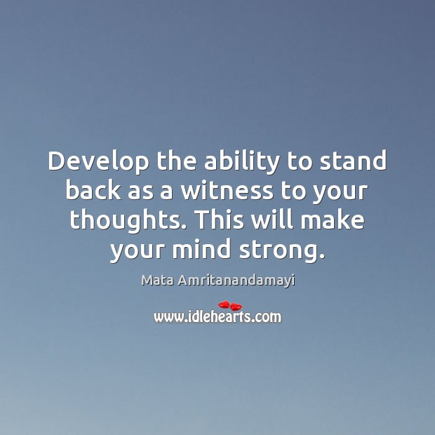 Image, Develop the ability to stand back as a witness to your thoughts.