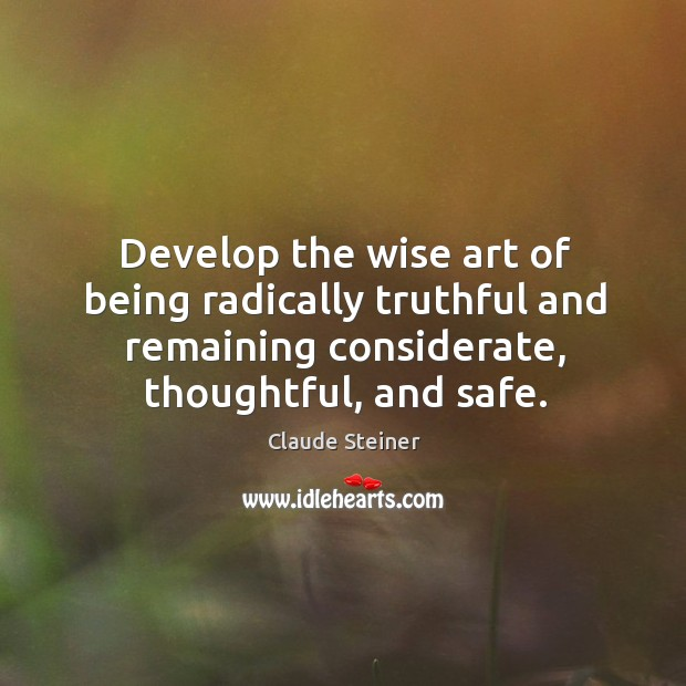 Develop the wise art of being radically truthful and remaining considerate, thoughtful, Image