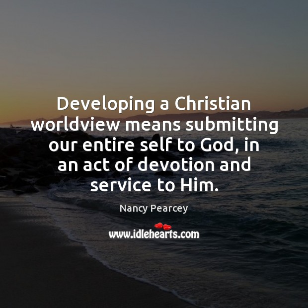 Image, Developing a Christian worldview means submitting our entire self to God, in