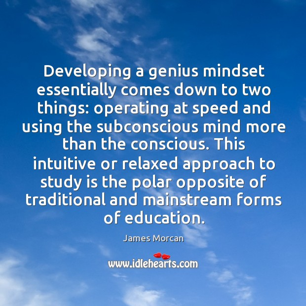 Developing a genius mindset essentially comes down to two things: operating at Image