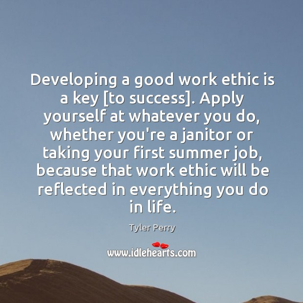 Developing a good work ethic is a key [to success]. Apply yourself Image