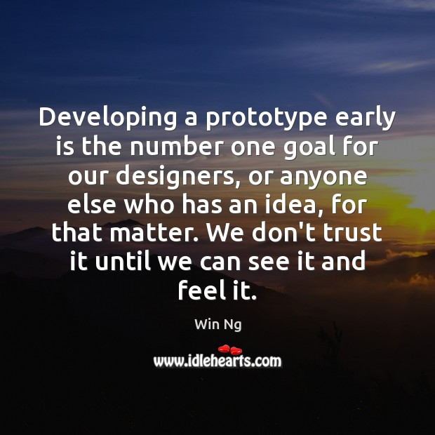 Developing a prototype early is the number one goal for our designers, Don't Trust Quotes Image