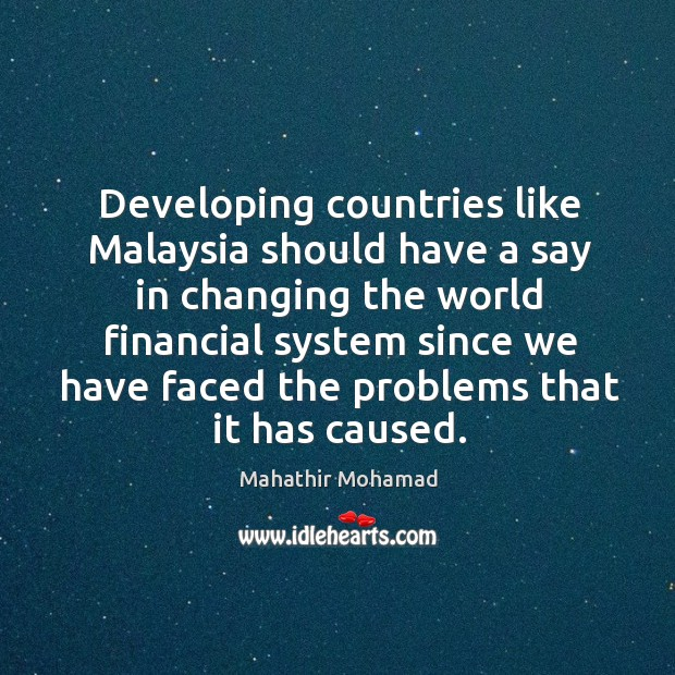 Developing countries like Malaysia should have a say in changing the world Image