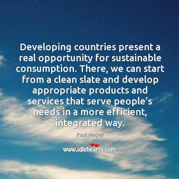 Developing countries present a real opportunity for sustainable consumption. There, we can Image