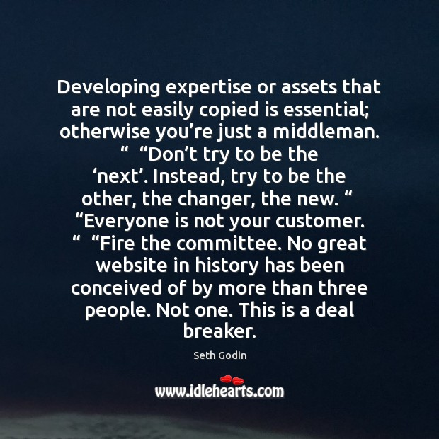 Developing expertise or assets that are not easily copied is essential; otherwise Image