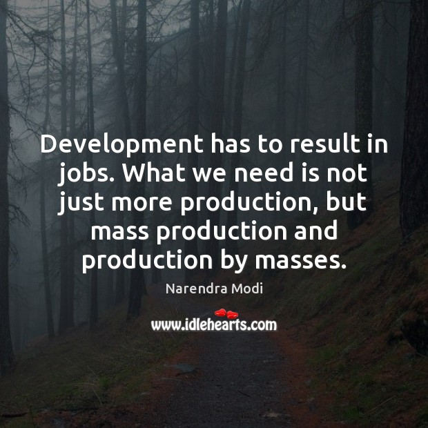 Image, Development has to result in jobs. What we need is not just