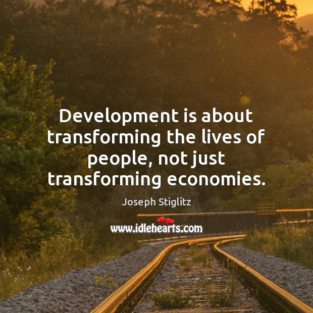 Image, Development is about transforming the lives of people, not just transforming economies.