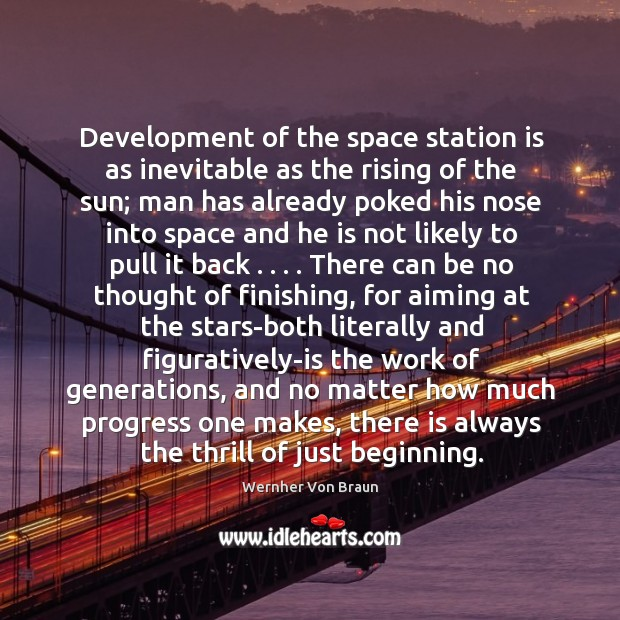 Development of the space station is as inevitable as the rising of Wernher Von Braun Picture Quote