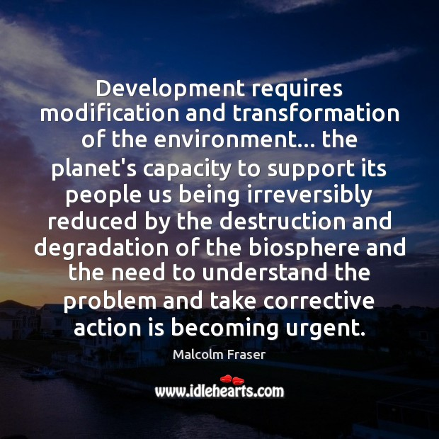 Development requires modification and transformation of the environment… the planet's capacity to Image