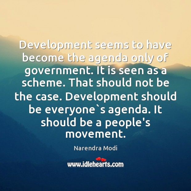 Development seems to have become the agenda only of government. It is Image