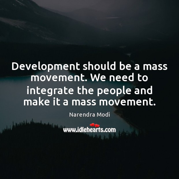 Image, Development should be a mass movement. We need to integrate the people