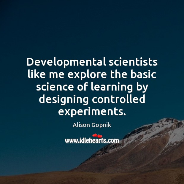 Image, Developmental scientists like me explore the basic science of learning by designing