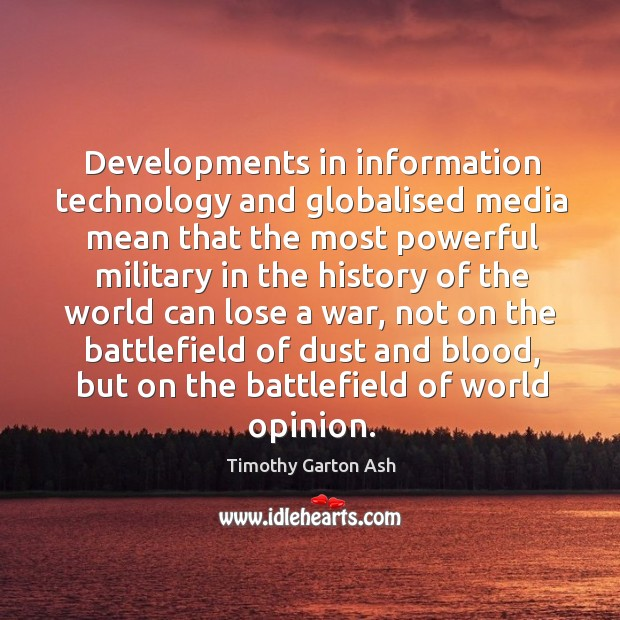 Developments in information technology and globalised media mean that the most powerful military Image