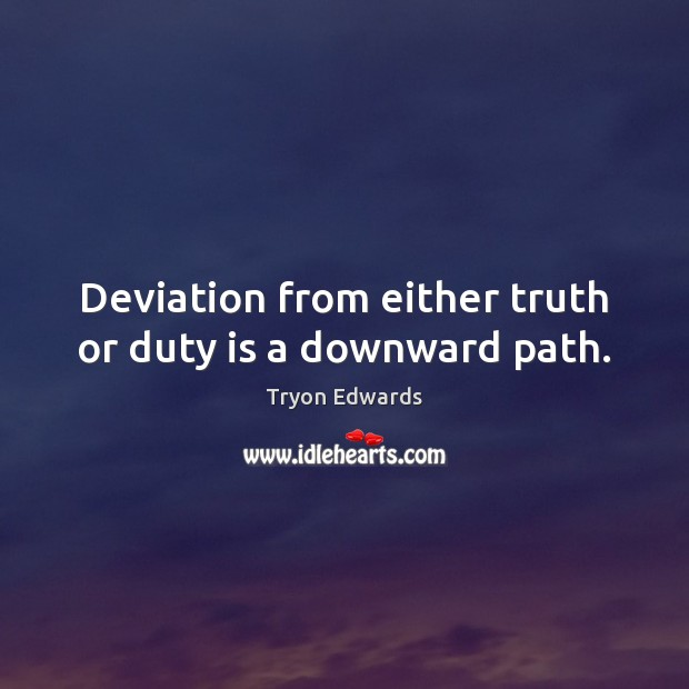 Deviation from either truth or duty is a downward path. Tryon Edwards Picture Quote