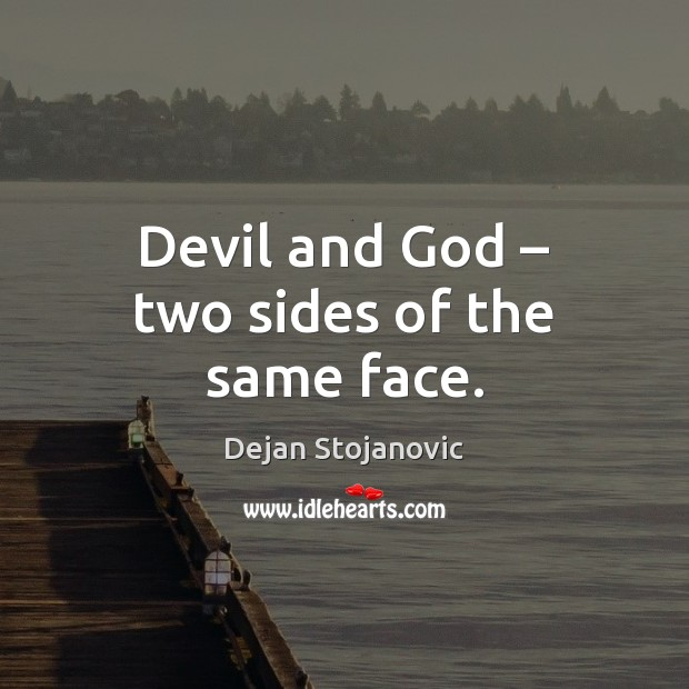 Devil and God – two sides of the same face. Dejan Stojanovic Picture Quote
