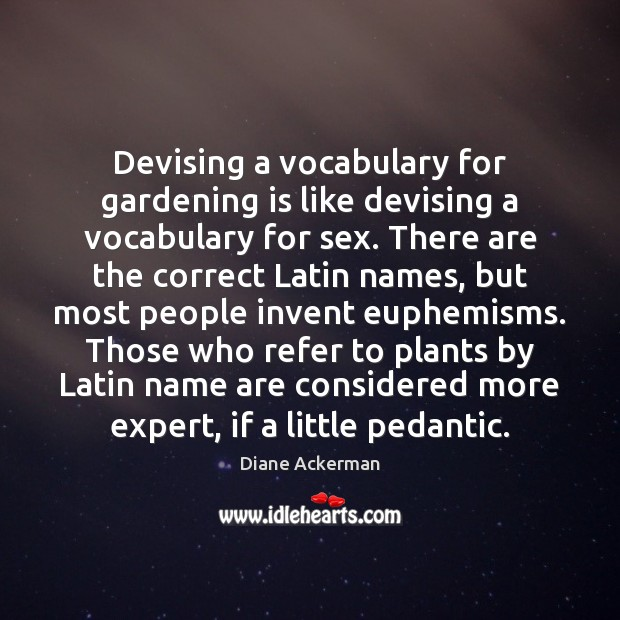 Devising a vocabulary for gardening is like devising a vocabulary for sex. Gardening Quotes Image