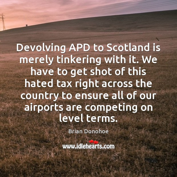 Devolving APD to Scotland is merely tinkering with it. We have to Image
