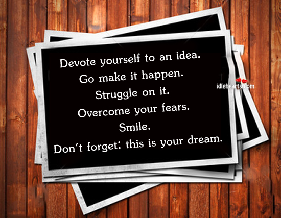 Devote Yourself To An Idea…