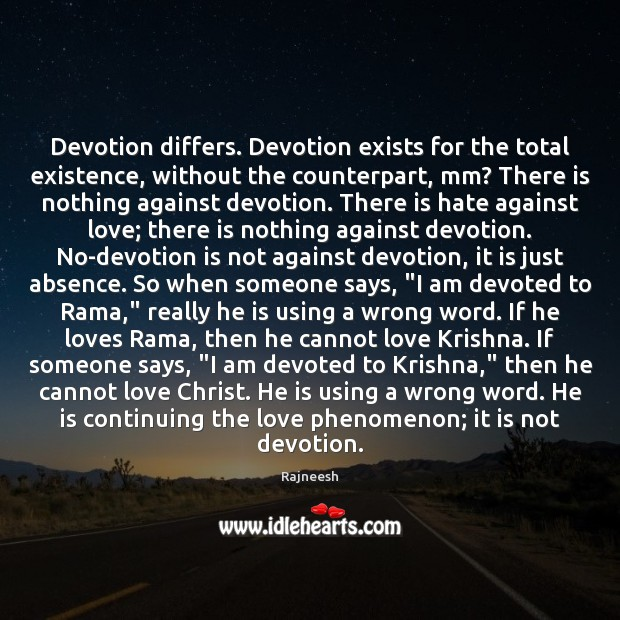 Devotion differs. Devotion exists for the total existence, without the counterpart, mm? Image