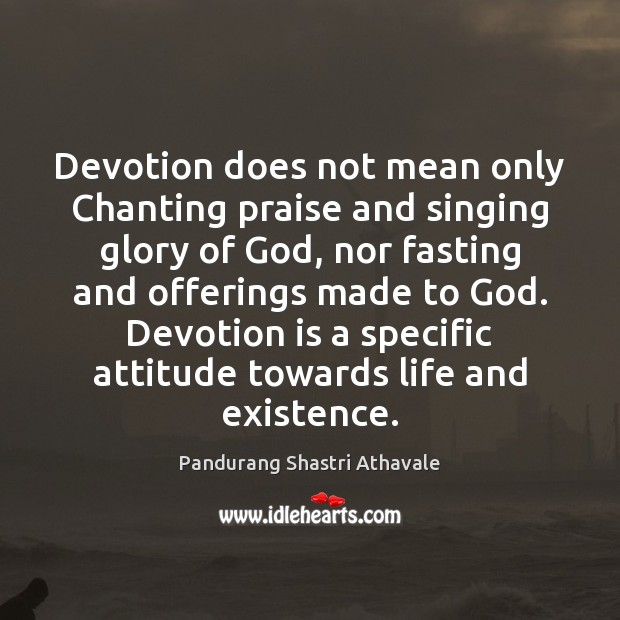 Devotion does not mean only Chanting praise and singing glory of God, Pandurang Shastri Athavale Picture Quote