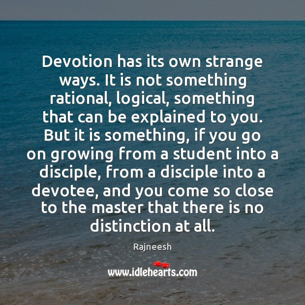 Devotion has its own strange ways. It is not something rational, logical, Rajneesh Picture Quote