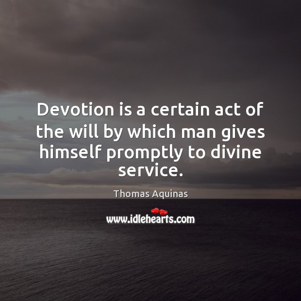 Image, Devotion is a certain act of the will by which man gives